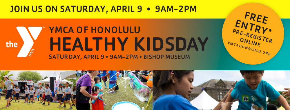 Join us on Saturday, April 9 from 9am to 2pm for the YMCA of Honolulu Healthy Kidsday - Free Entry - Preregister Online YMCAHonolulu.org
